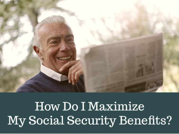 How Do I Maximize My Social Security Benefits?