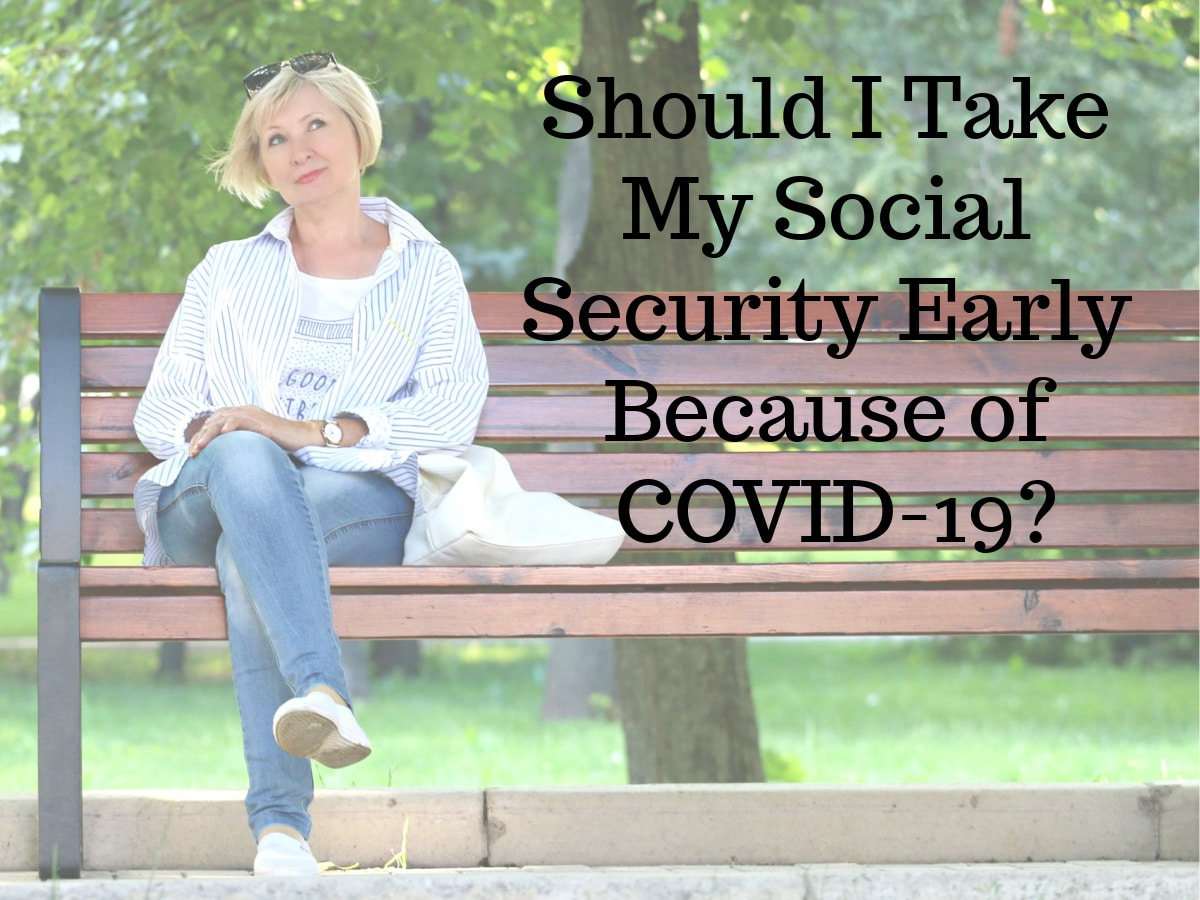 Should I Take My Social Security Early Because of COVID-19?