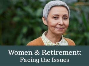 Women & Retirement: Facing the Issues